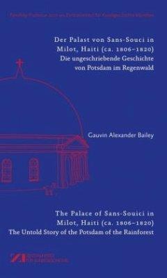 Der Palast von Sans-Souci in Milot, Haiti / The Palace of Sans-Souci in Milot, Haiti - Bailey, Gauvin A.