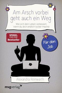 Am Arsch vorbei geht auch ein Weg – Für den Job (eBook, ePUB) - Reinwarth, Alexandra