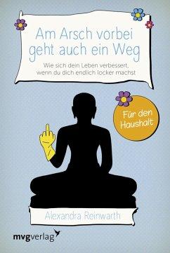 Am Arsch vorbei geht auch ein Weg – Für den Haushalt (eBook, PDF) - Reinwarth, Alexandra