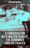 Virginia Woolf: A Conversation with Walter Sickert, the Renowned English Painter (eBook, ePUB)