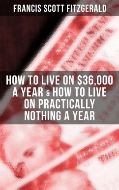 Fitzgerald: How to Live on $36,000 a Year & How to Live on Practically Nothing a Year (eBook, ePUB) - Fitzgerald, Francis Scott