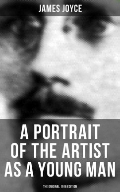 A PORTRAIT OF THE ARTIST AS A YOUNG MAN (The Original 1916 Edition) (eBook, ePUB) - Joyce, James