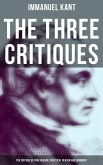 The Three Critiques: The Critique of Pure Reason, The Critique of Practical Reason and The Critique of Judgment (Complete Edition) (eBook, ePUB)