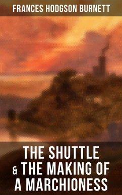The Shuttle & The Making of a Marchioness (eBook, ePUB) - Burnett, Frances Hodgson