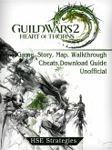 Guild Wars 2 Heart of Thorns Game, Story, Map, Walkthrough, Cheats, Download Guide Unofficial (eBook, ePUB)
