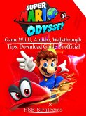 Super Mario Odyssey Game Wii U, Amiibo, Walkthrough, Tips, Download Guide Unofficial (eBook, ePUB)