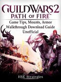Guild Wars 2 Path of Fire Game Tips, Mounts, Armor, Walkthrough, Download Guide Unofficial (eBook, ePUB)