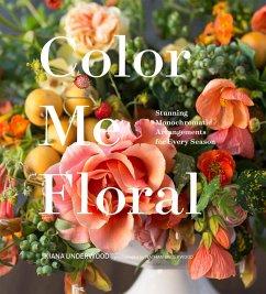 Color Me Floral (eBook, ePUB) - Underwood, Kiana
