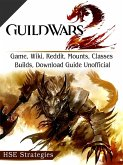 Guild Wars 2 Game, Wiki, Reddit, Mounts, Classes, Builds, Download Guide Unofficial (eBook, ePUB)