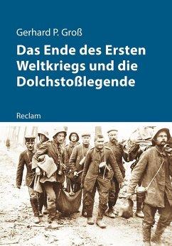 Das Ende des Ersten Weltkriegs und die Dolchstoßlegende - Groß, Gerhard