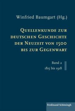 Quellenkunde zur deutschen Geschichte der Neuzeit von 1500 bis zur Gegenwart: Band 2: 1815 bis 1918