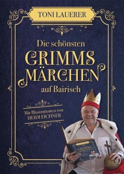 Die schönsten Grimms Märchen auf Bairisch - Lauerer, Toni