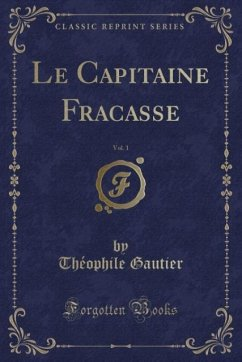 Le Capitaine Fracasse, Vol. 1 (Classic Reprint)