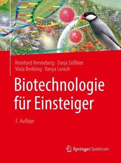Biotechnologie für Einsteiger - Renneberg, Reinhard; Süßbier, Darja; Berkling, Viola; Loroch, Vanya
