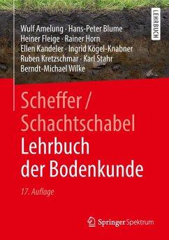 Scheffer/Schachtschabel Lehrbuch der Bodenkunde - Amelung, Wulf; Horn, Rainer; Kandeler, Ellen; Kögel-Knabner, Ingrid; Kretzschmar, Ruben; Stahr, Karl; Wilke, Berndt-Michael; Blume, Hans-Peter; Fleige, Heiner