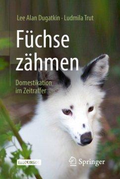 Füchse zähmen - Dugatkin, Lee A.;Trut, Ludmila