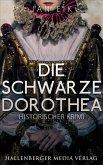 Die schwarze Dorothea: Historischer Krimi (eBook, ePUB)