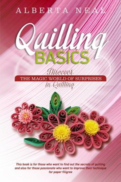 Quilling Basics: Discover the Magic World of Surprises in Quilling (Learn Quilling) (eBook, ePUB) - Neal, Alberta