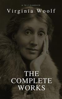 Virginia Woolf: The Complete Collection (Best Navigation, Active TOC) (A to Z Classics) (eBook, ePUB)