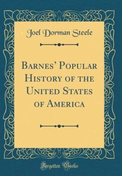 Barnes' Popular History of the United States of America (Classic Reprint)