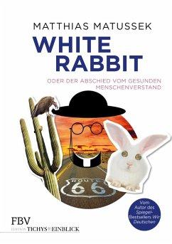 White Rabbit oder Der Abschied vom gesunden Menschenverstand (eBook, ePUB) - Matussek, Matthias