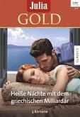 Heiße Nächte mit dem griechischen Milliardär / Julia Gold Bd.78 (eBook, ePUB)