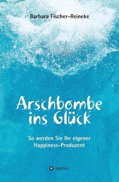Arschbombe ins Glück (eBook, ePUB) - Fischer-Reineke, Barbara