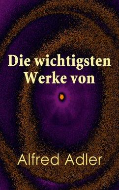 Die wichtigsten Werke von Alfred Adler (eBook, ePUB)