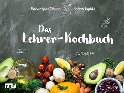 Das Lehrer-Kochbuch (eBook, PDF) - Scheffen, Diana-Isabel; Tuschka, Andrea