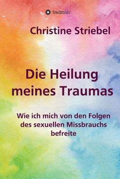 Die Heilung meines Traumas (eBook, ePUB) - Striebel, Christine