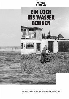 Ein Loch ins Wasser bohren (eBook, ePUB) - Roske-Lay, Andreas