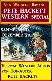 Pete Hackett Western Special Dezember 2017 - Vier Wildwest-Romane: Sammelband (eBook, ePUB)