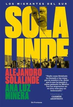 Solalinde. Los migrantes del sur (eBook, ePUB) - Solalinde, Alejandro; Minera, Ana Luz