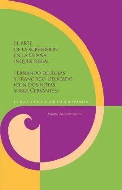 El arte de la subversión en la España inquisitorial: Rojas y Delicado (con dos notas sobre Cervantes) - Fontes, Manuel da Costa