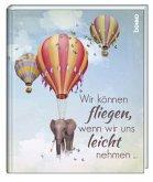 Geschenkbuch »Wir können fliegen, wenn wir uns leicht nehmen ...«