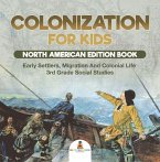 Colonization for Kids - North American Edition Book   Early Settlers, Migration And Colonial Life   3rd Grade Social Studies (eBook, PDF)