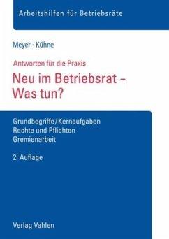 Neu im Betriebsrat - Was tun? - Meyer, Sören; Kühne, Wolfgang