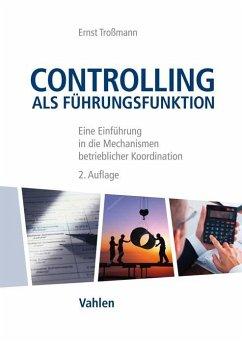 Controlling als Führungsfunktion - Troßmann, Ernst