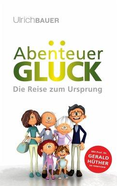 Abenteuer Glück - Bauer, Ulrich
