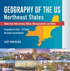 Geography of the US - Northeast States - New York, New Jersey, Maine, Massachusetts and More)   Geography for Kids - US States   5th Grade Social Studies (eBook, ePUB)