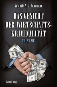 Das Gesicht der Wirtschaftskriminalität - Trust me - Landmann, Valentin N. J.