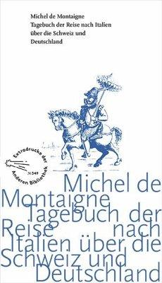Tagebuch der Reise nach Italien über die Schweiz und Deutschland von 1580 bis 1581 - Montaigne, Michel de