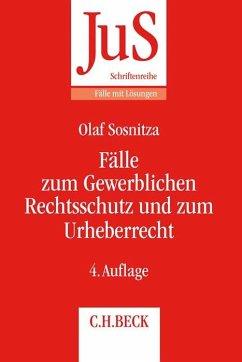 Fälle zum Gewerblichen Rechtsschutz und Urheberrecht - Sosnitza, Olaf