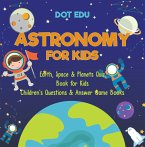 Astronomy for Kids   Earth, Space & Planets Quiz Book for Kids   Children's Questions & Answer Game Books (eBook, PDF)