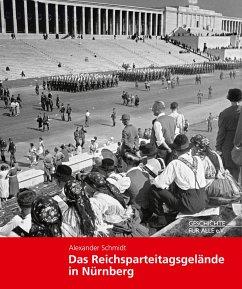 Das Reichsparteitagsgelände in Nürnberg - Schmidt, Alexander
