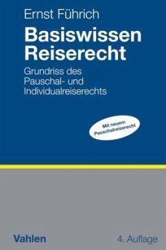 Basiswissen Reiserecht - Führich, Ernst; Brenner, Christian