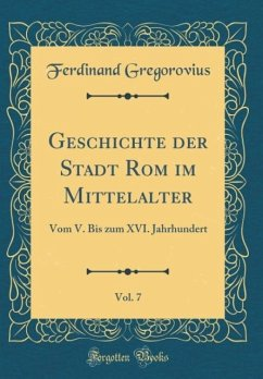 Geschichte der Stadt Rom im Mittelalter, Vol. 7