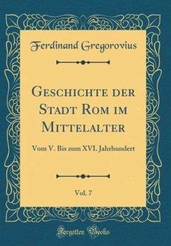 Geschichte der Stadt Rom im Mittelalter, Vol. 7 - Gregorovius, Ferdinand