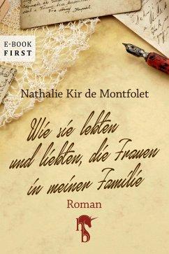 Wie sie lebten und liebten, die Frauen in meiner Familie (eBook, ePUB) - Kir de Montfolet, Nathalie