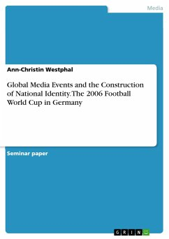 Global Media Events and the Construction of National Identity. The 2006 Football World Cup in Germany - Westphal, Ann-Christin
